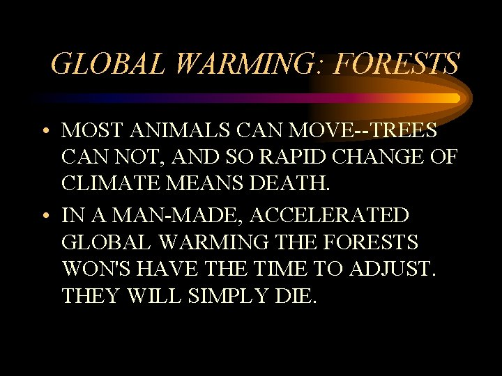 GLOBAL WARMING: FORESTS • MOST ANIMALS CAN MOVE--TREES CAN NOT, AND SO RAPID CHANGE
