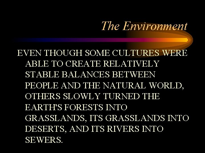 The Environment EVEN THOUGH SOME CULTURES WERE ABLE TO CREATE RELATIVELY STABLE BALANCES BETWEEN