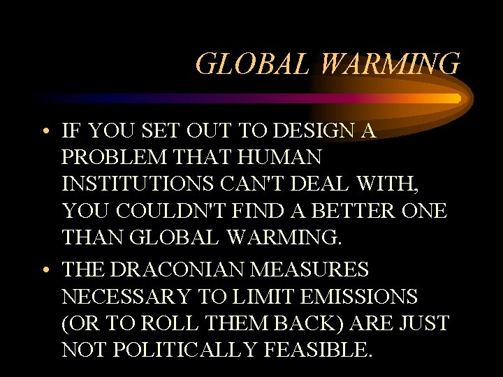 GLOBAL WARMING • IF YOU SET OUT TO DESIGN A PROBLEM THAT HUMAN INSTITUTIONS