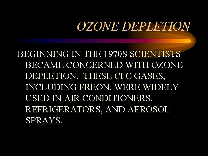 OZONE DEPLETION BEGINNING IN THE 1970 S SCIENTISTS BECAME CONCERNED WITH OZONE DEPLETION. THESE