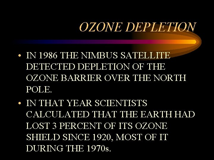 OZONE DEPLETION • IN 1986 THE NIMBUS SATELLITE DETECTED DEPLETION OF THE OZONE BARRIER