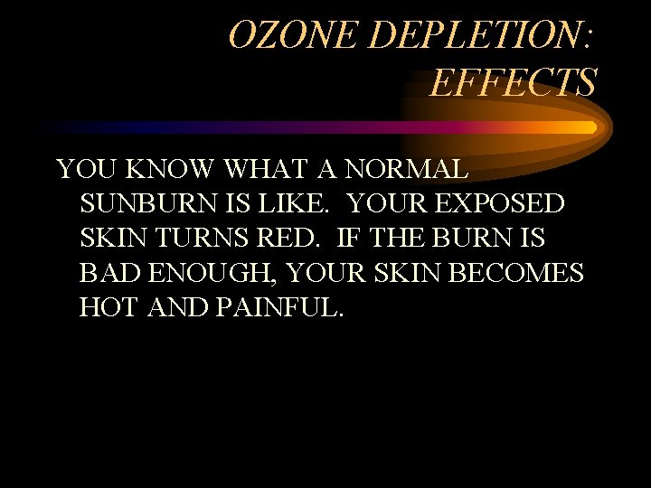 OZONE DEPLETION: EFFECTS YOU KNOW WHAT A NORMAL SUNBURN IS LIKE. YOUR EXPOSED SKIN