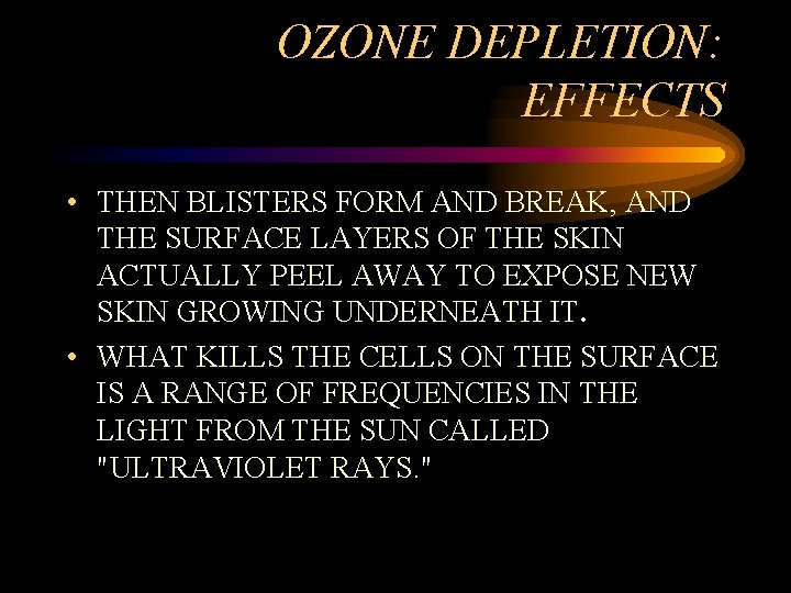 OZONE DEPLETION: EFFECTS • THEN BLISTERS FORM AND BREAK, AND THE SURFACE LAYERS OF