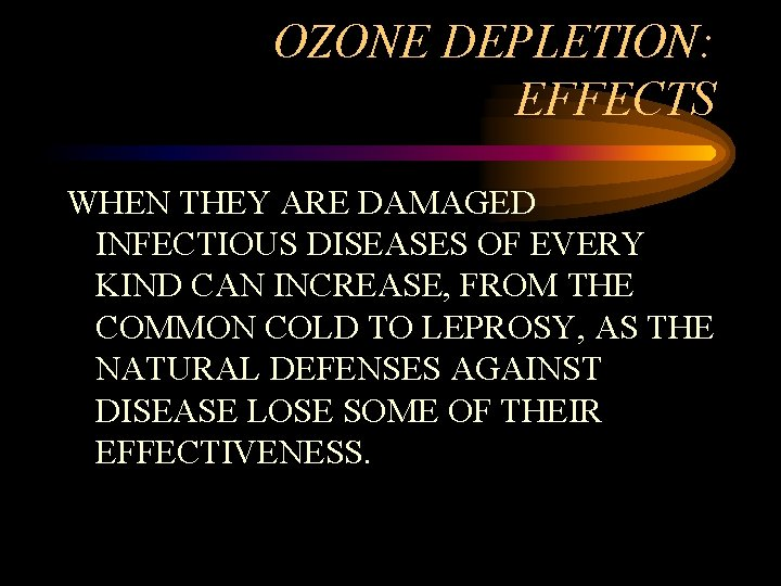 OZONE DEPLETION: EFFECTS WHEN THEY ARE DAMAGED INFECTIOUS DISEASES OF EVERY KIND CAN INCREASE,