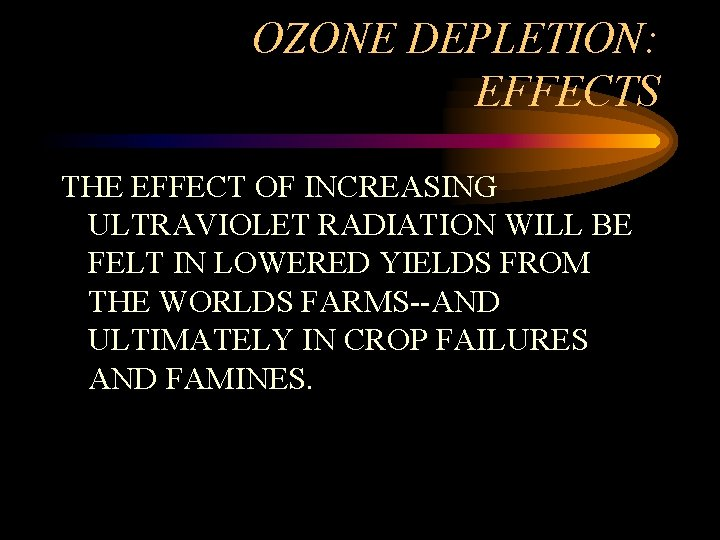 OZONE DEPLETION: EFFECTS THE EFFECT OF INCREASING ULTRAVIOLET RADIATION WILL BE FELT IN LOWERED