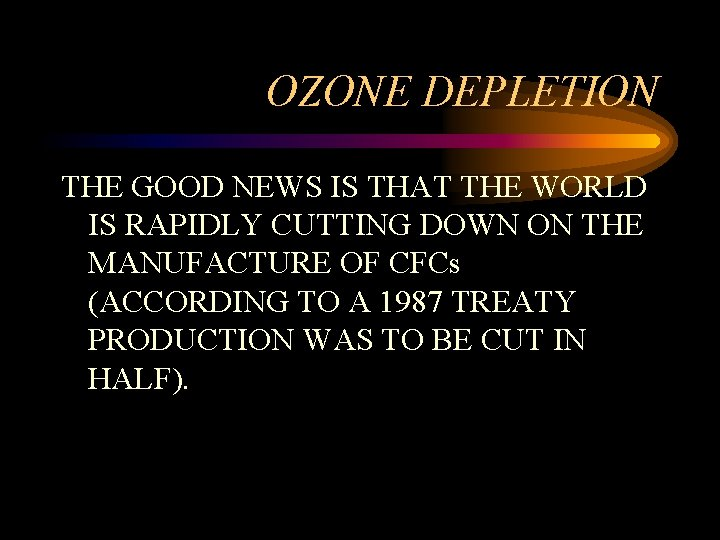 OZONE DEPLETION THE GOOD NEWS IS THAT THE WORLD IS RAPIDLY CUTTING DOWN ON