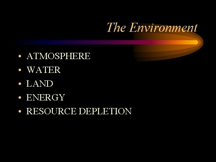 The Environment • • • ATMOSPHERE WATER LAND ENERGY RESOURCE DEPLETION