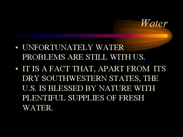 Water • UNFORTUNATELY WATER PROBLEMS ARE STILL WITH US. • IT IS A FACT