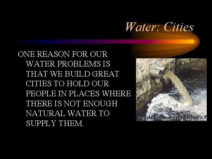 Water: Cities ONE REASON FOR OUR WATER PROBLEMS IS THAT WE BUILD GREAT CITIES