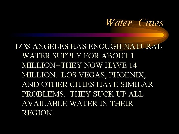 Water: Cities LOS ANGELES HAS ENOUGH NATURAL WATER SUPPLY FOR ABOUT 1 MILLION--THEY NOW