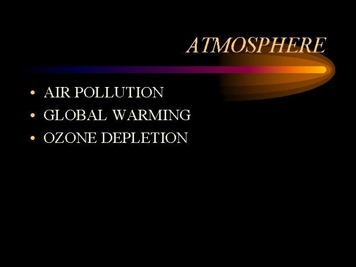 ATMOSPHERE • AIR POLLUTION • GLOBAL WARMING • OZONE DEPLETION