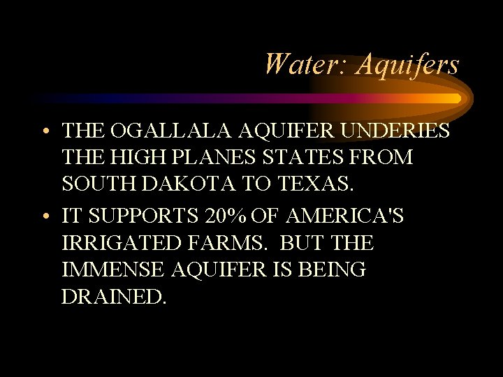 Water: Aquifers • THE OGALLALA AQUIFER UNDERIES THE HIGH PLANES STATES FROM SOUTH DAKOTA
