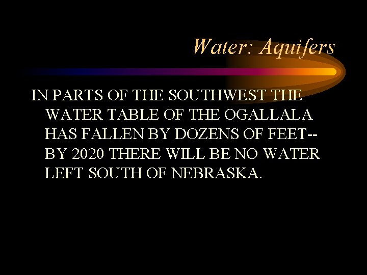 Water: Aquifers IN PARTS OF THE SOUTHWEST THE WATER TABLE OF THE OGALLALA HAS