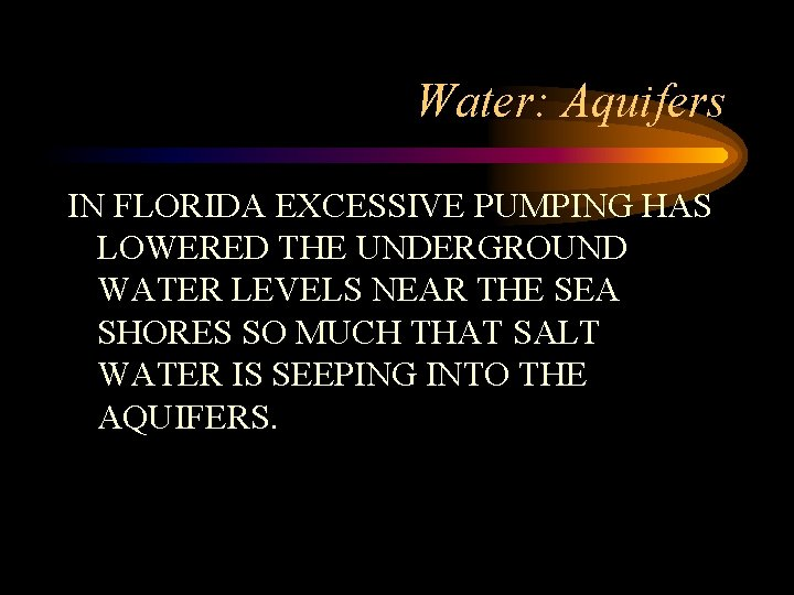 Water: Aquifers IN FLORIDA EXCESSIVE PUMPING HAS LOWERED THE UNDERGROUND WATER LEVELS NEAR THE