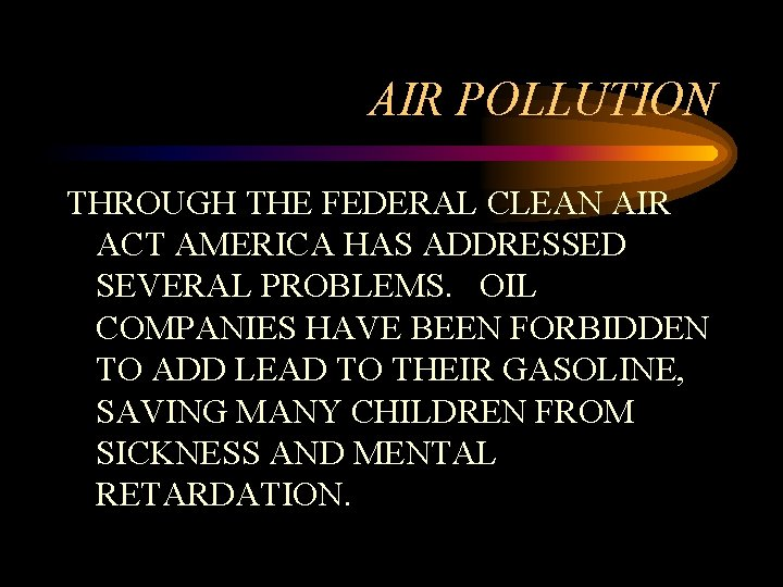 AIR POLLUTION THROUGH THE FEDERAL CLEAN AIR ACT AMERICA HAS ADDRESSED SEVERAL PROBLEMS. OIL