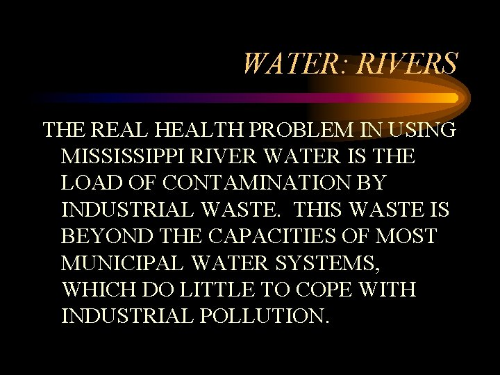 WATER: RIVERS THE REAL HEALTH PROBLEM IN USING MISSISSIPPI RIVER WATER IS THE LOAD