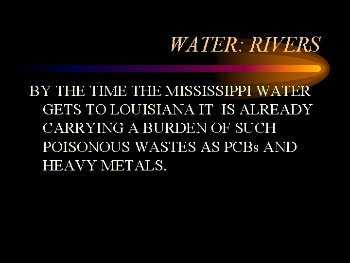 WATER: RIVERS BY THE TIME THE MISSISSIPPI WATER GETS TO LOUISIANA IT IS ALREADY