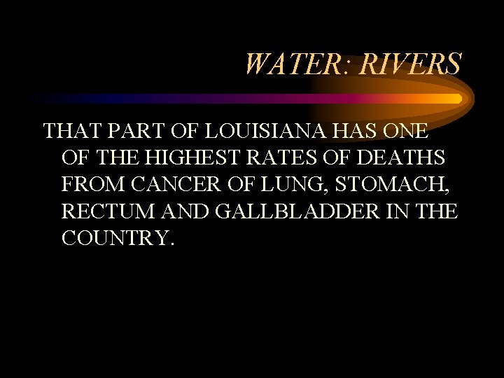 WATER: RIVERS THAT PART OF LOUISIANA HAS ONE OF THE HIGHEST RATES OF DEATHS