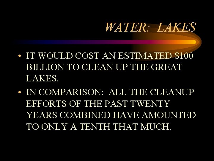 WATER: LAKES • IT WOULD COST AN ESTIMATED $100 BILLION TO CLEAN UP THE