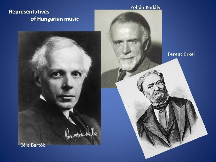 Representatives of Hungarian music Zoltán Kodály Ferenc Erkel Béla Bartók