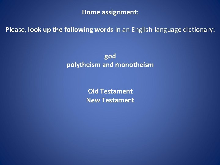 Home assignment: Please, look up the following words in an English-language dictionary: god polytheism