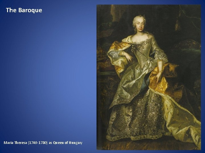 The Baroque Maria Theresa (1740 -1780) as Queen of Hungary