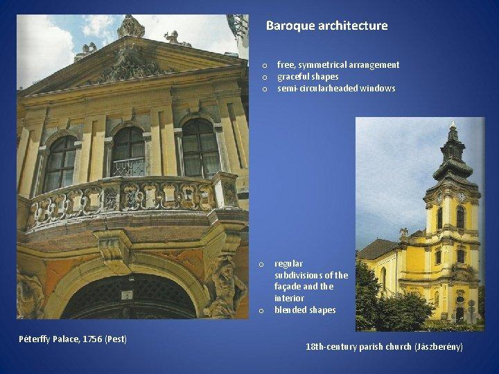 Baroque architecture o free, symmetrical arrangement o graceful shapes o semi-circularheaded windows o regular