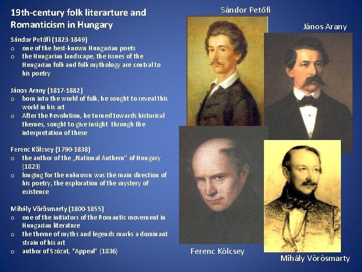 19 th-century folk literarture and Romanticism in Hungary Sándor Petőfi János Arany Sándor Petőfi