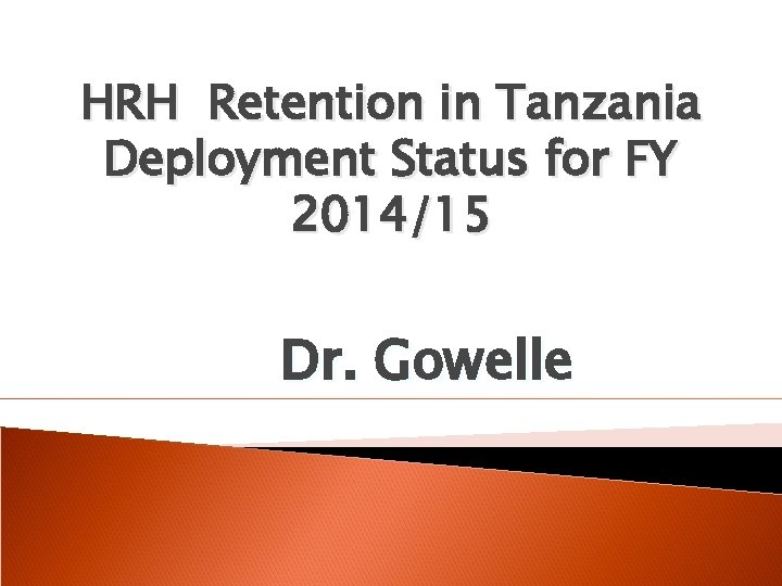 HRH Retention in Tanzania Deployment Status for FY 2014/15 Dr. Gowelle