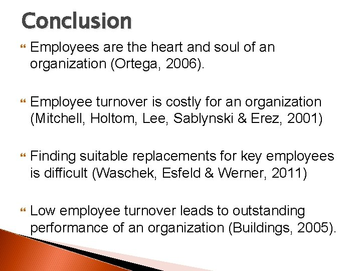 Conclusion Employees are the heart and soul of an organization (Ortega, 2006). Employee turnover