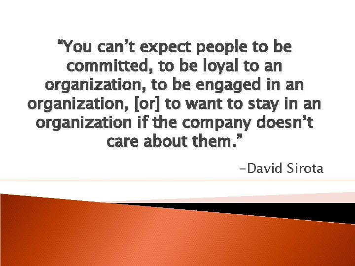 """""""You can't expect people to be committed, to be loyal to an organization, to"""