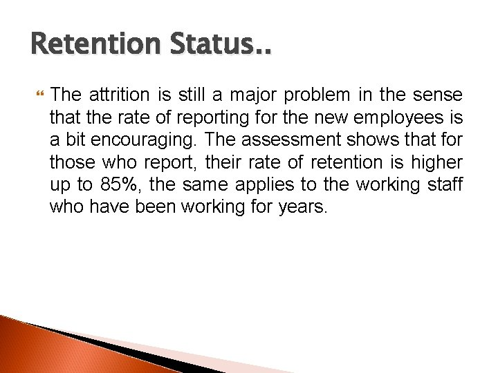 Retention Status. . The attrition is still a major problem in the sense that