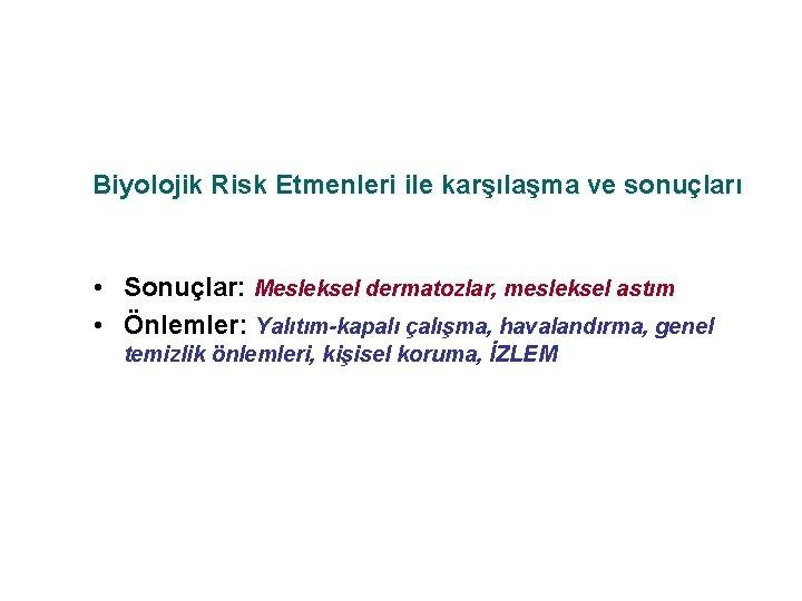 Biyolojik Risk Etmenleri ile karşılaşma ve sonuçları • Sonuçlar: Mesleksel dermatozlar, mesleksel astım •