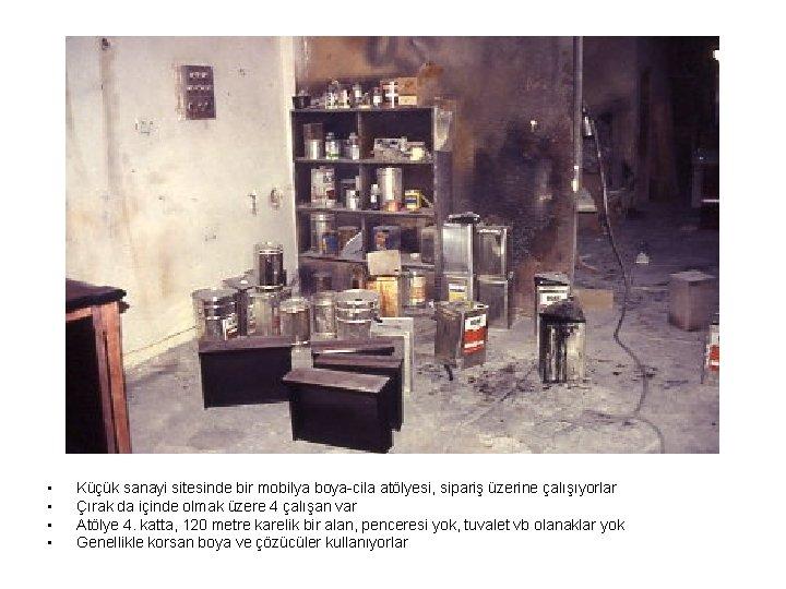 • • Küçük sanayi sitesinde bir mobilya boya-cila atölyesi, sipariş üzerine çalışıyorlar Çırak