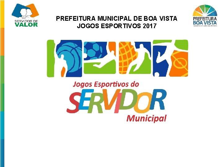 PREFEITURA MUNICIPAL DE BOA VISTA JOGOS ESPORTIVOS 2017