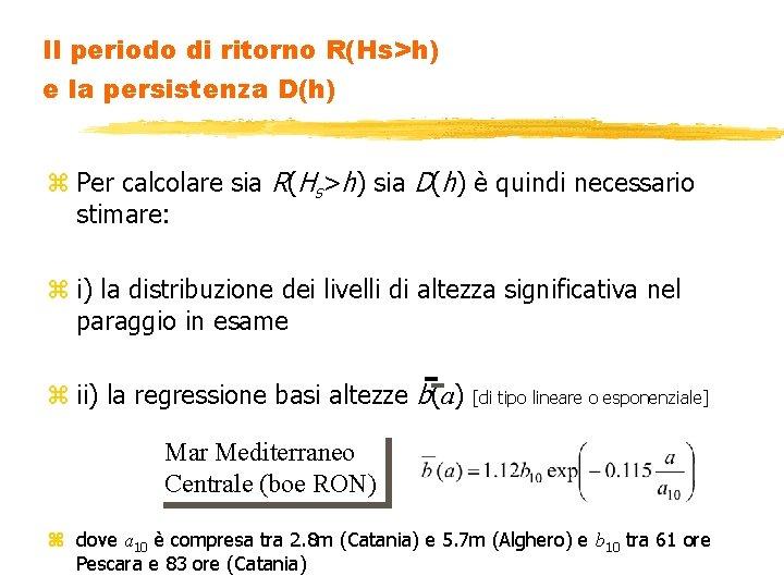 Il periodo di ritorno R(Hs>h) e la persistenza D(h) z Per calcolare sia R(Hs>h)