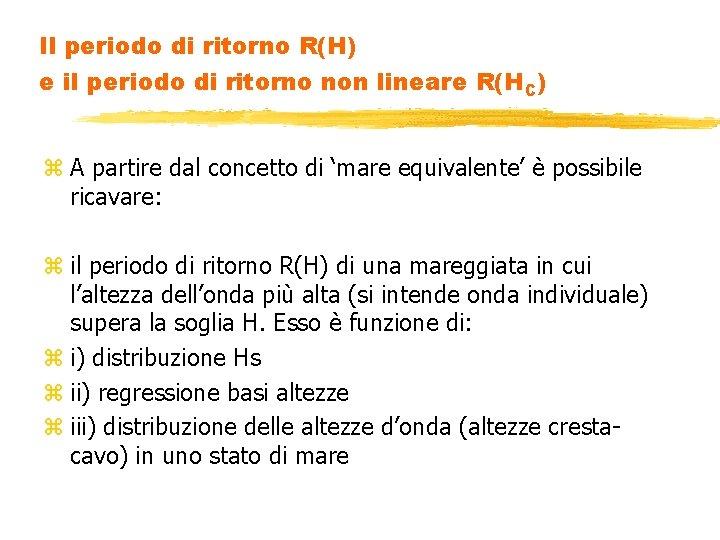 Il periodo di ritorno R(H) e il periodo di ritorno non lineare R(HC) z