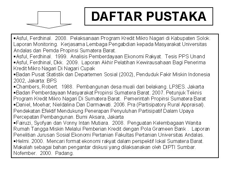 DAFTAR PUSTAKA §Asful, Ferdhinal. 2008. Pelaksanaan Program Kredit Mikro Nagari di Kabupaten Solok. Laporan