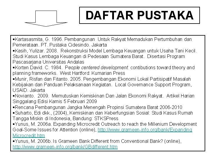 DAFTAR PUSTAKA §Kartasasmita, G. 1996. Pembangunan Untuk Rakyat Memadukan Pertumbuhan dan Pemerataan. PT. Pustaka