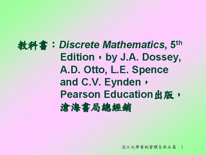 教科書:Discrete Mathematics, 5 th Edition,by J. A. Dossey, A. D. Otto, L. E. Spence
