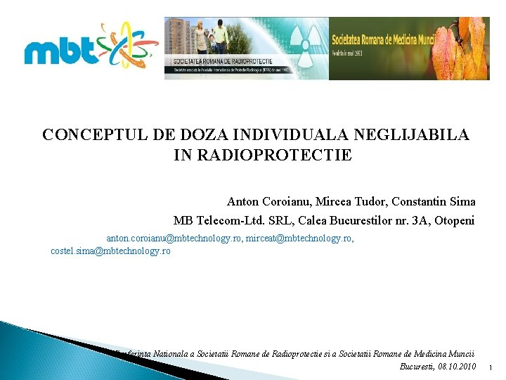 CONCEPTUL DE DOZA INDIVIDUALA NEGLIJABILA IN RADIOPROTECTIE Anton Coroianu, Mircea Tudor, Constantin Sima MB