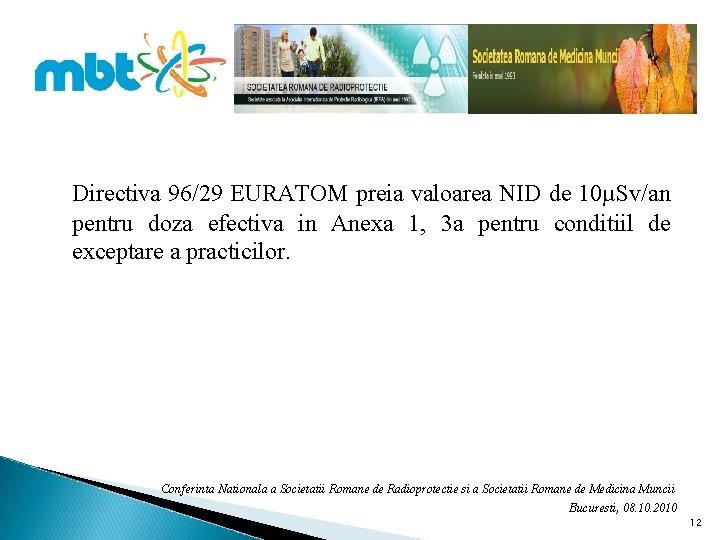Directiva 96/29 EURATOM preia valoarea NID de 10µSv/an pentru doza efectiva in Anexa 1,