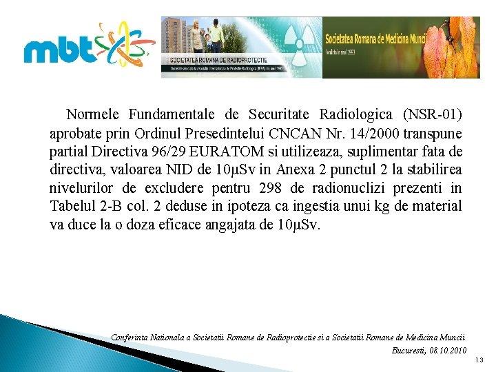 Normele Fundamentale de Securitate Radiologica (NSR-01) aprobate prin Ordinul Presedintelui CNCAN Nr. 14/2000 transpune