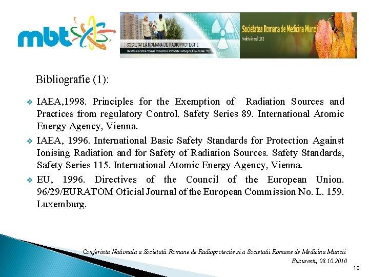 Bibliografie (1): v v v IAEA, 1998. Principles for the Exemption of Radiation Sources