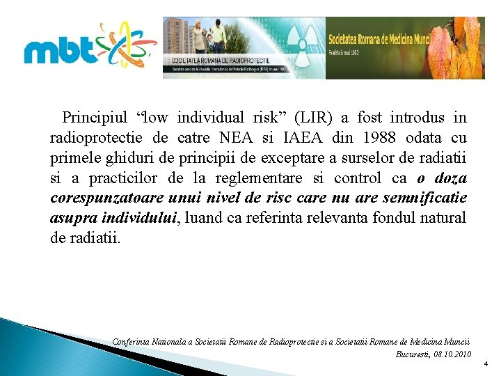 """Principiul """"low individual risk"""" (LIR) a fost introdus in radioprotectie de catre NEA si"""