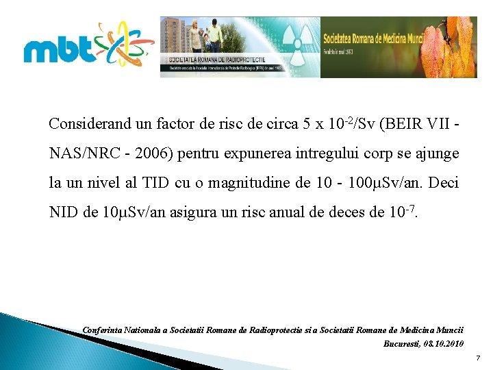 Considerand un factor de risc de circa 5 x 10 -2/Sv (BEIR VII NAS/NRC