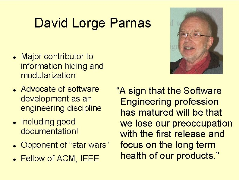 David Lorge Parnas Major contributor to information hiding and modularization Advocate of software development