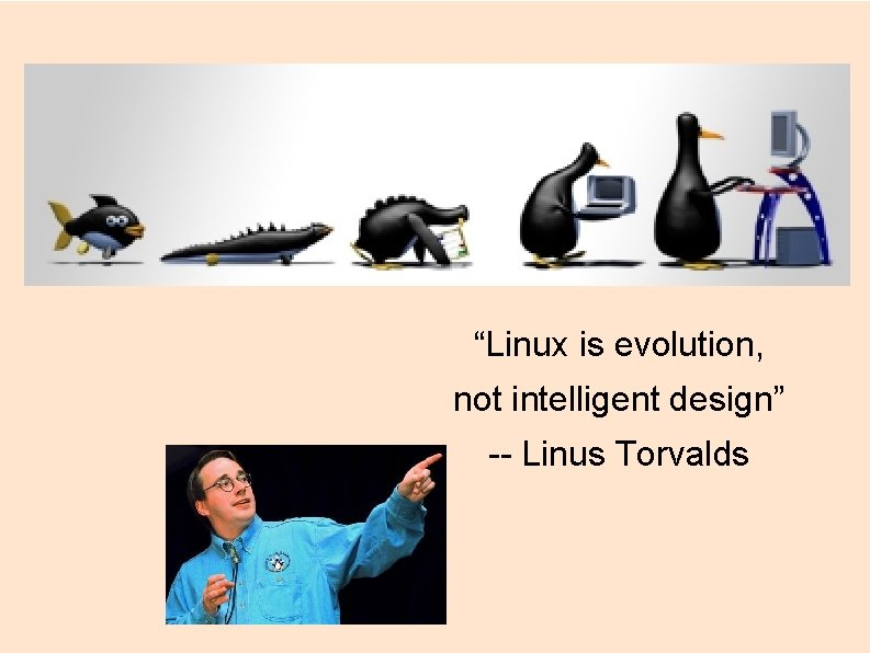"""""""Linux is evolution, not intelligent design"""" -- Linus Torvalds"""
