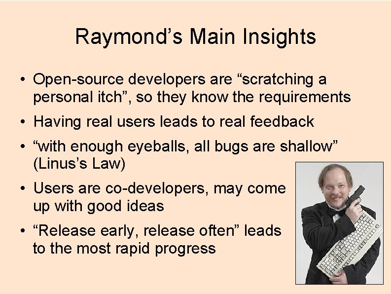 """Raymond's Main Insights • Open-source developers are """"scratching a personal itch"""", so they know"""