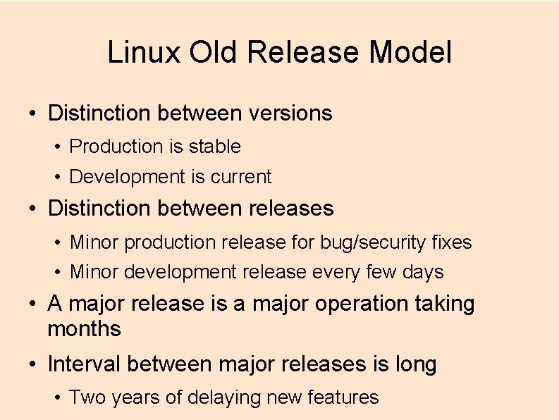Linux Old Release Model • Distinction between versions • Production is stable • Development